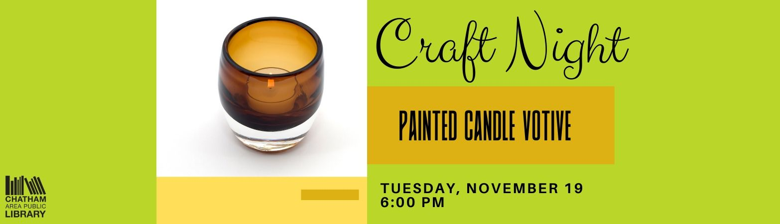 Craft Night featuring a painted votive holder craft. The program is on Tuesday, November 19 at 6:00 PM. Click here for more information.