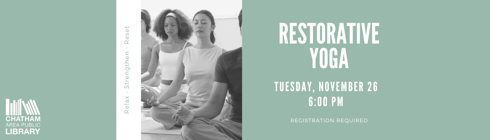 Restorative Yoga class on Tuesday, November 26 at 6:00 PM. Click for more informaation.